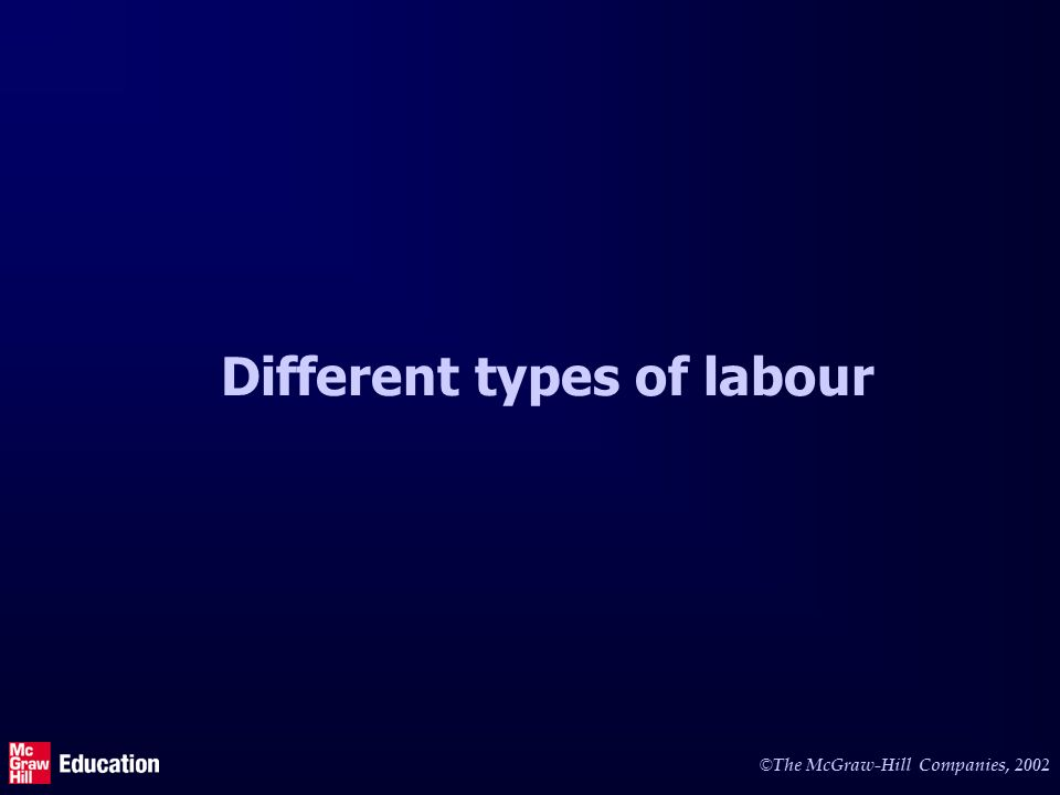 © The McGraw-Hill Companies, 2002 Different types of labour