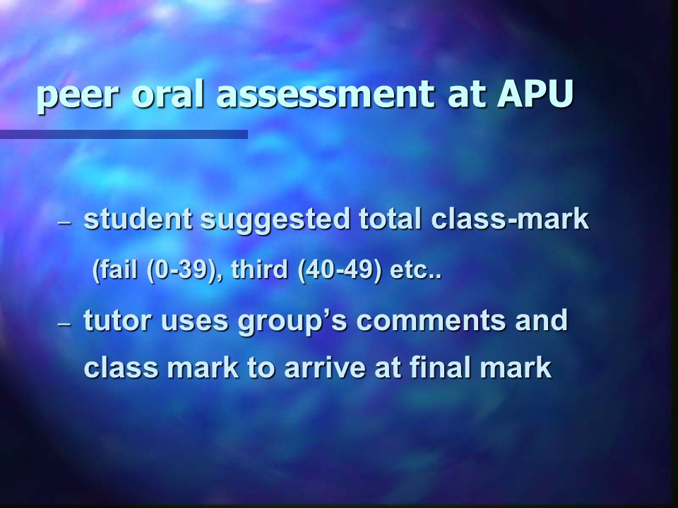 peer oral assessment at APU – student suggested total class-mark (fail (0-39), third (40-49) etc..