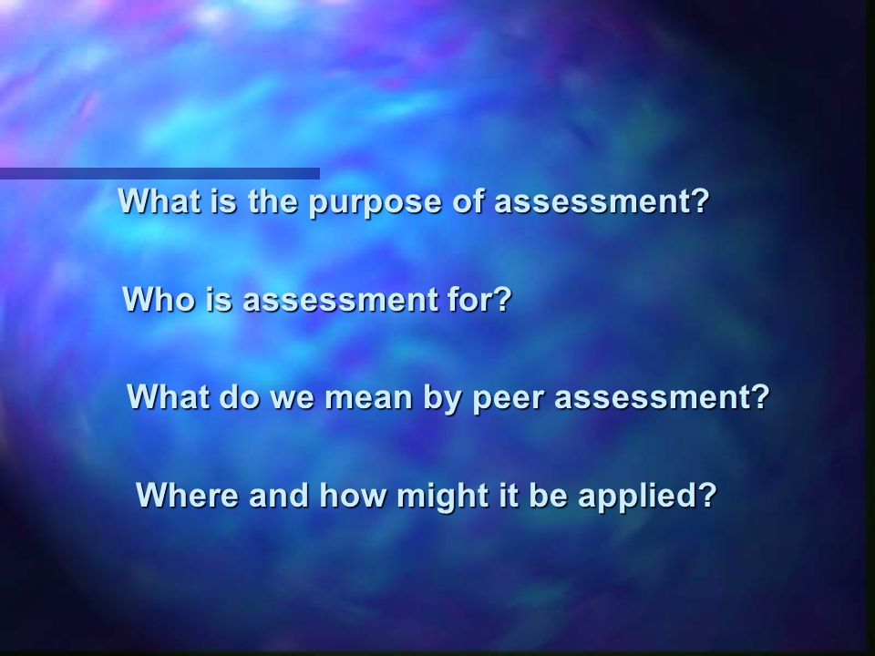 What is the purpose of assessment.What is the purpose of assessment.