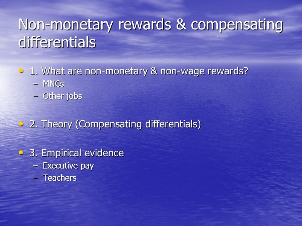 Non-monetary rewards & compensating differentials 1. What are non-monetary & non-wage rewards? 1. What are non-monetary & non-wage rewards? –MNCs –Oth