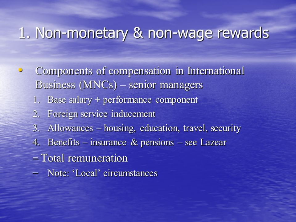 1. Non-monetary & non-wage rewards Components of compensation in International Business (MNCs) – senior managers Components of compensation in Interna