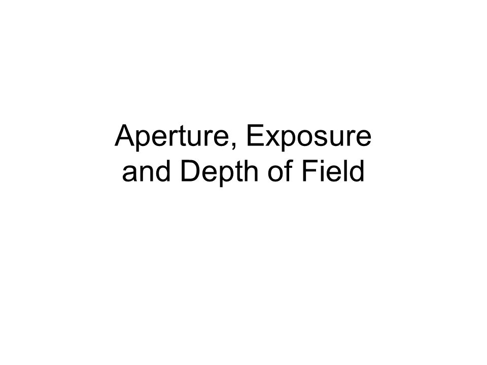 Aperture, Exposure and Depth of Field