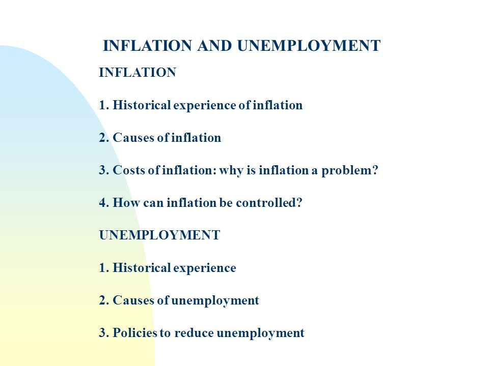 INFLATION AND UNEMPLOYMENT INFLATION 1. Historical experience of inflation 2. Causes of inflation 3. Costs of inflation: why is inflation a problem? 4