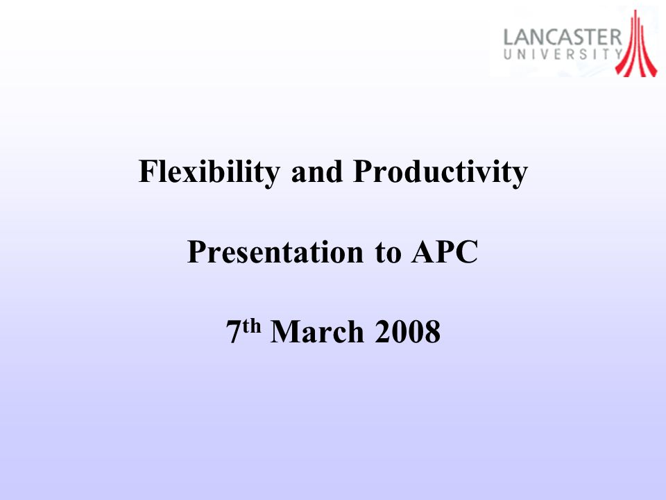 Flexibility and Productivity Presentation to APC 7 th March 2008
