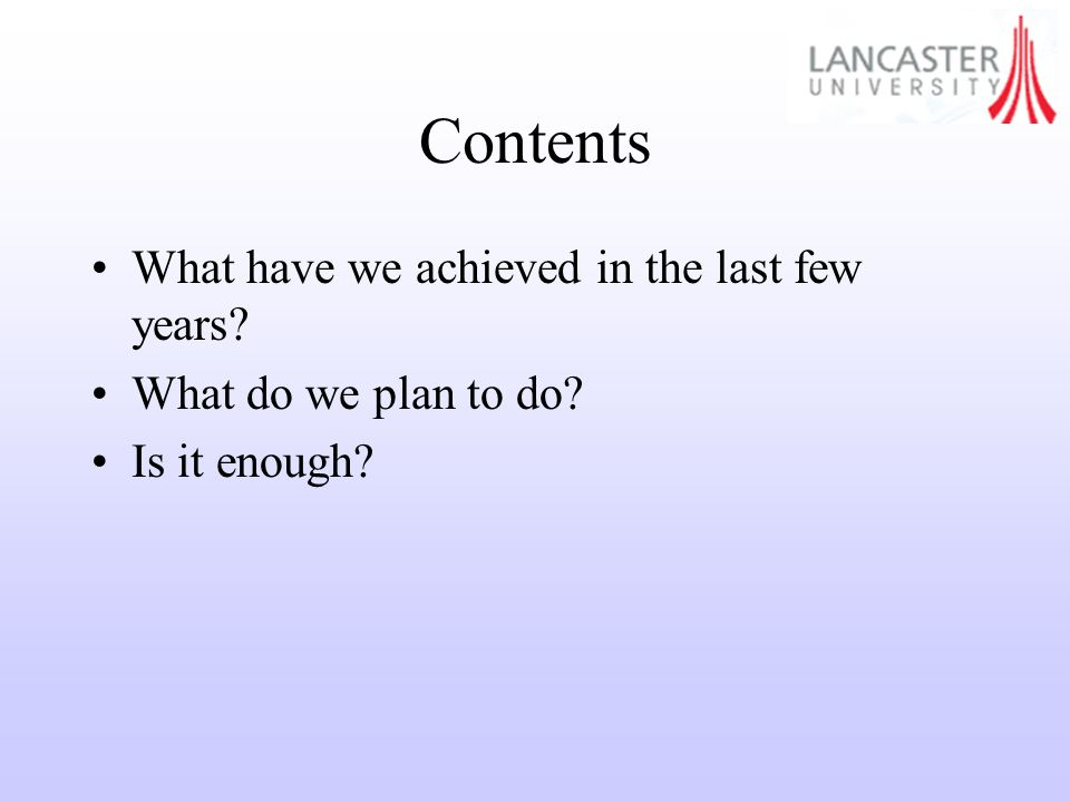 Contents What have we achieved in the last few years What do we plan to do Is it enough