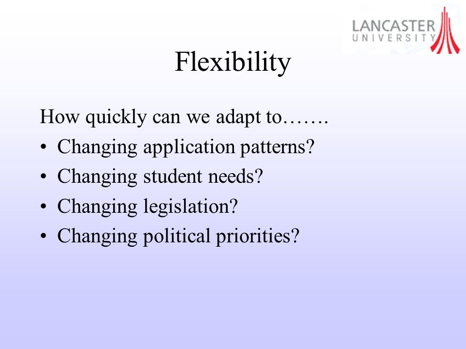 Flexibility How quickly can we adapt to……. Changing application patterns.