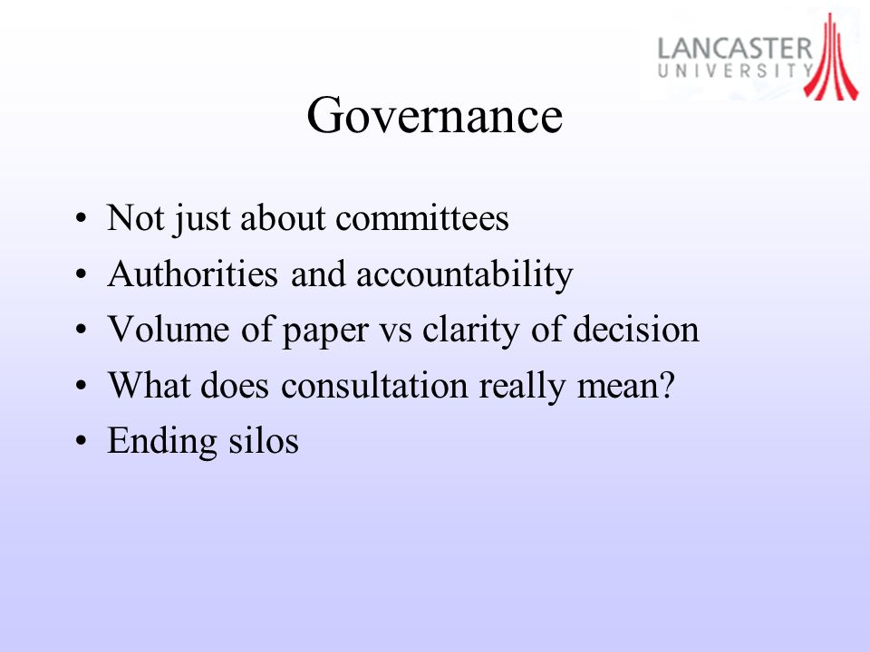 Governance Not just about committees Authorities and accountability Volume of paper vs clarity of decision What does consultation really mean.