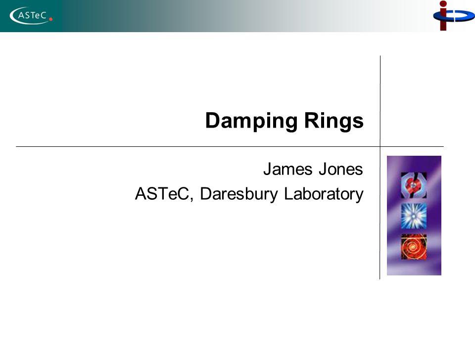 Damping Rings James Jones ASTeC, Daresbury Laboratory