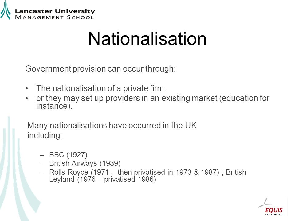 Nationalisation Government provision can occur through: The nationalisation of a private firm.