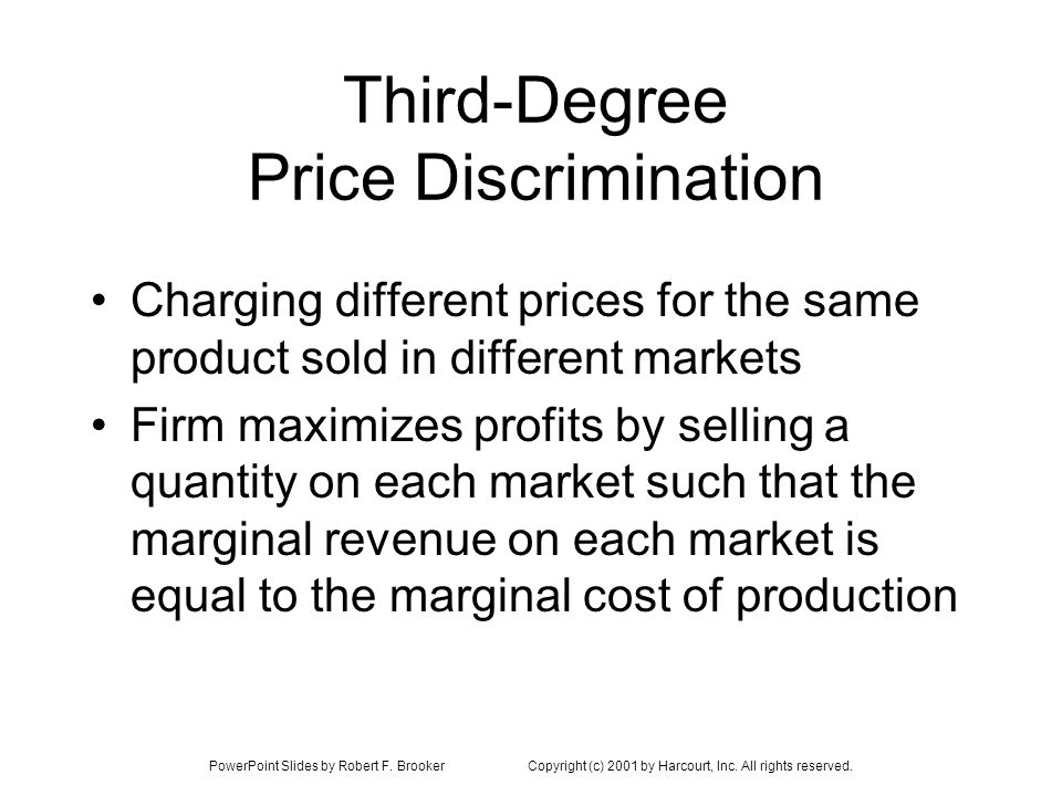PowerPoint Slides by Robert F. BrookerCopyright (c) 2001 by Harcourt, Inc. All rights reserved. Third-Degree Price Discrimination Charging different p