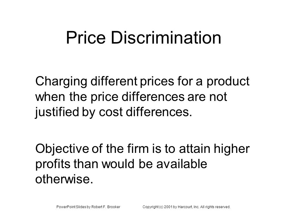 PowerPoint Slides by Robert F. BrookerCopyright (c) 2001 by Harcourt, Inc. All rights reserved. Price Discrimination Charging different prices for a p