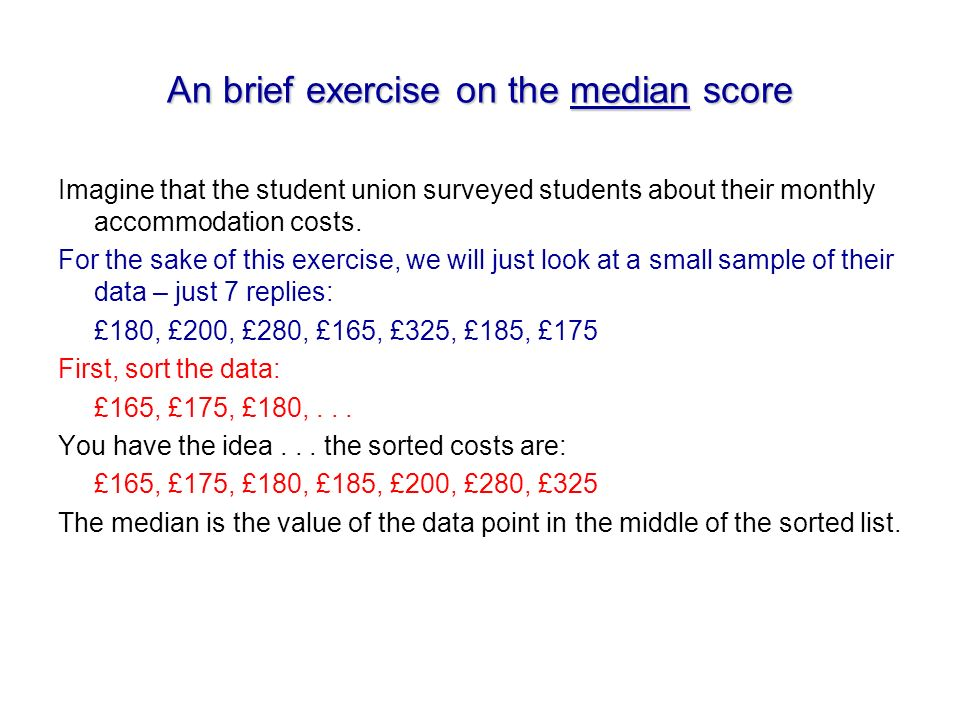 An brief exercise on the median score Imagine that the student union surveyed students about their monthly accommodation costs.