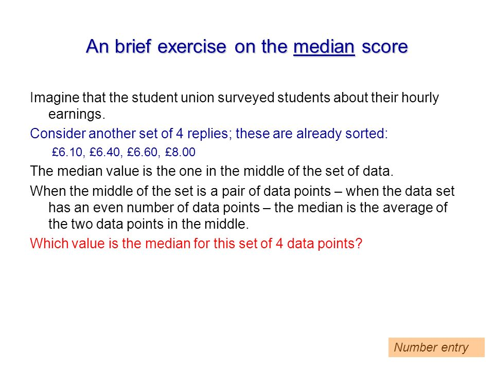 An brief exercise on the median score Imagine that the student union surveyed students about their hourly earnings.