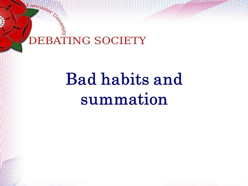 Bad habits and summation