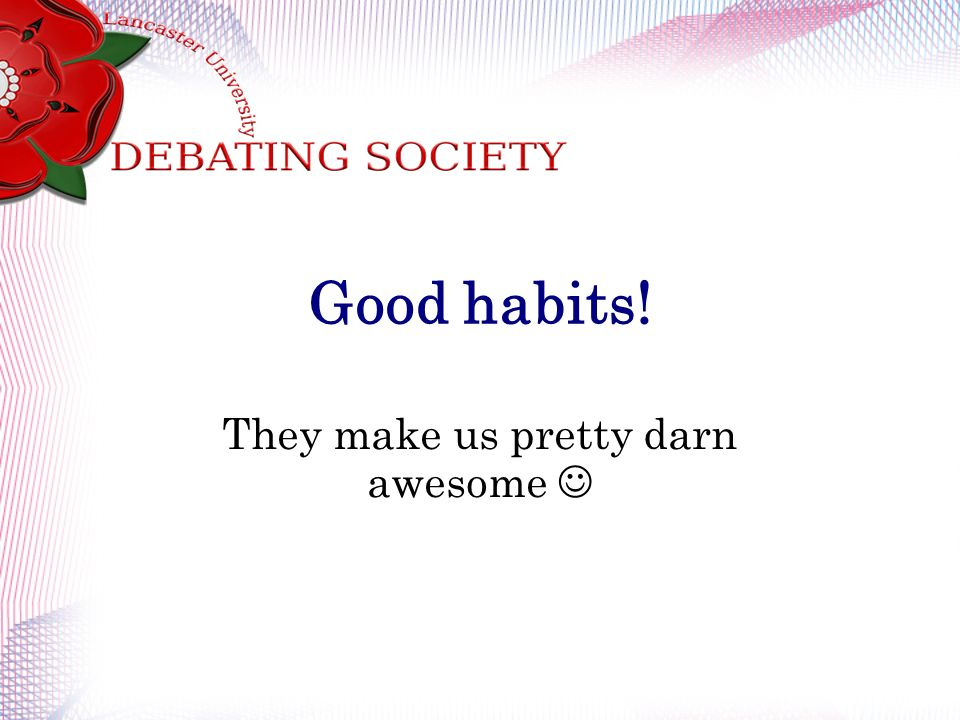 Good habits! They make us pretty darn awesome
