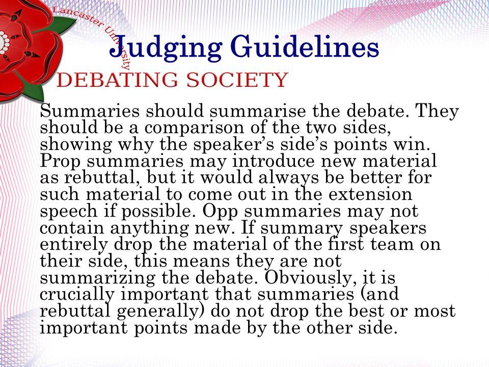Judging Guidelines Summaries should summarise the debate.