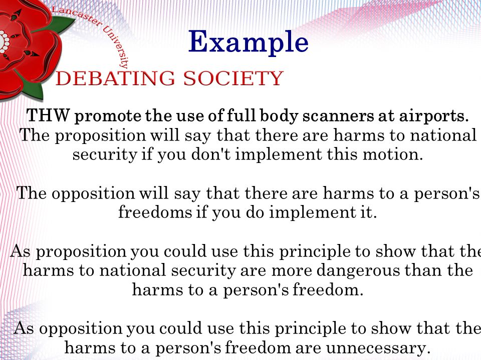 Example THW promote the use of full body scanners at airports. The proposition will say that there are harms to national security if you don't impleme