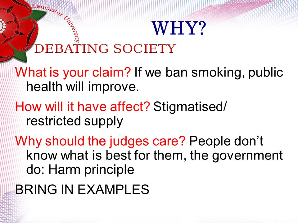 WHY. What is your claim. If we ban smoking, public health will improve.