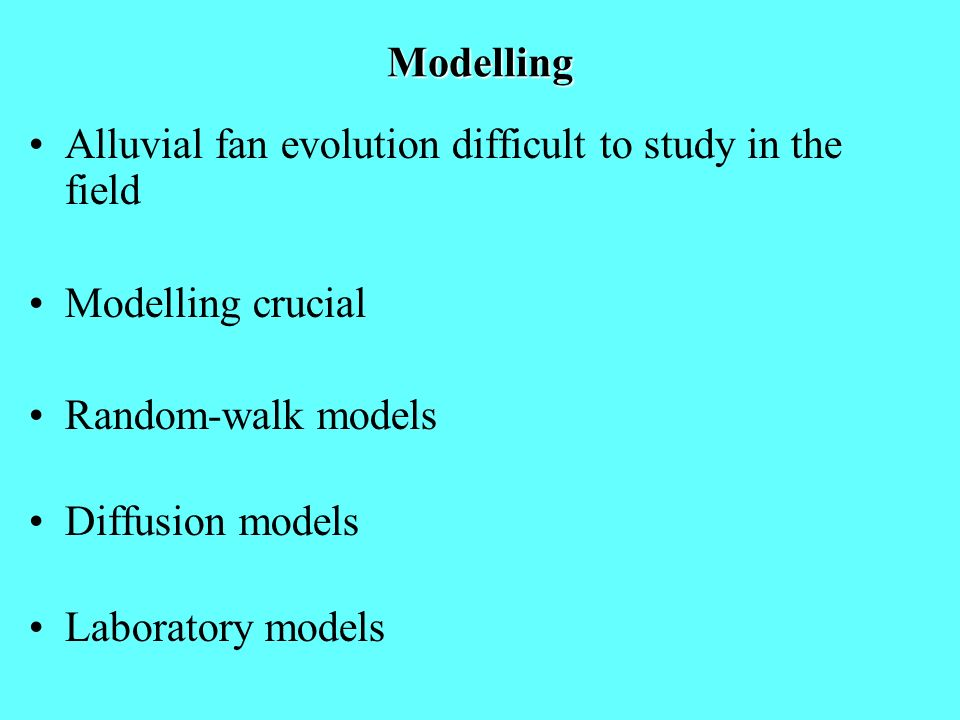 Modelling Alluvial fan evolution difficult to study in the field Modelling crucial Random-walk models Diffusion models Laboratory models
