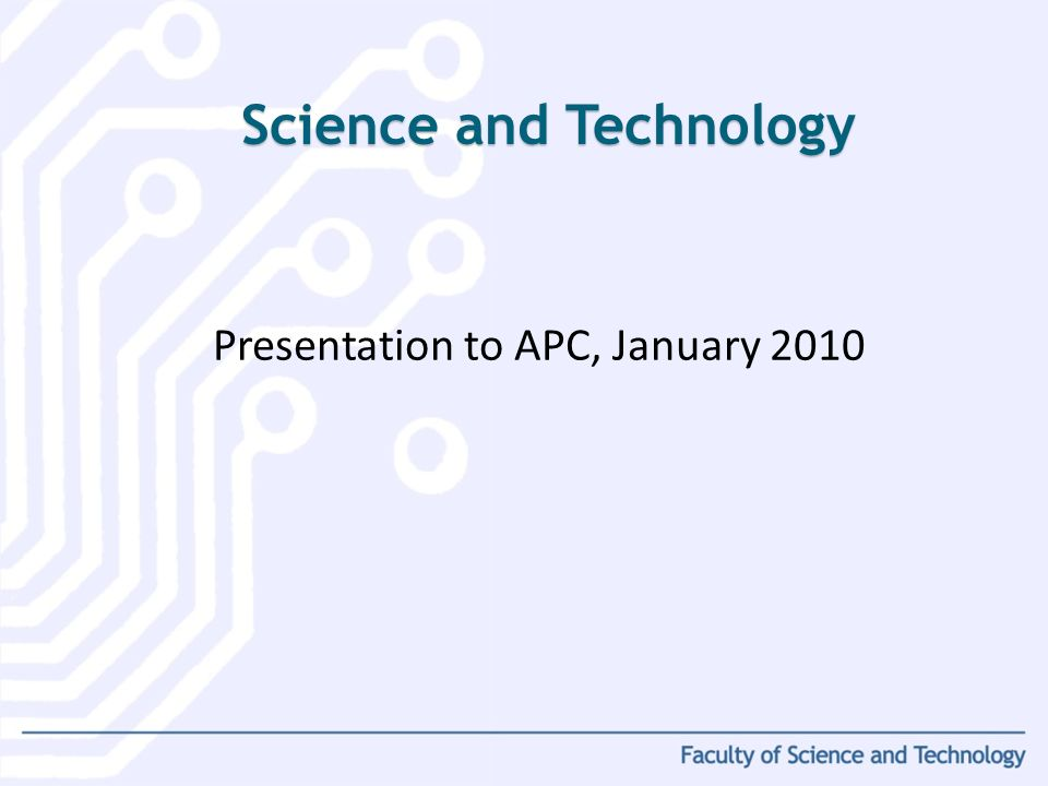 Presentation to APC, January 2010 Science and Technology