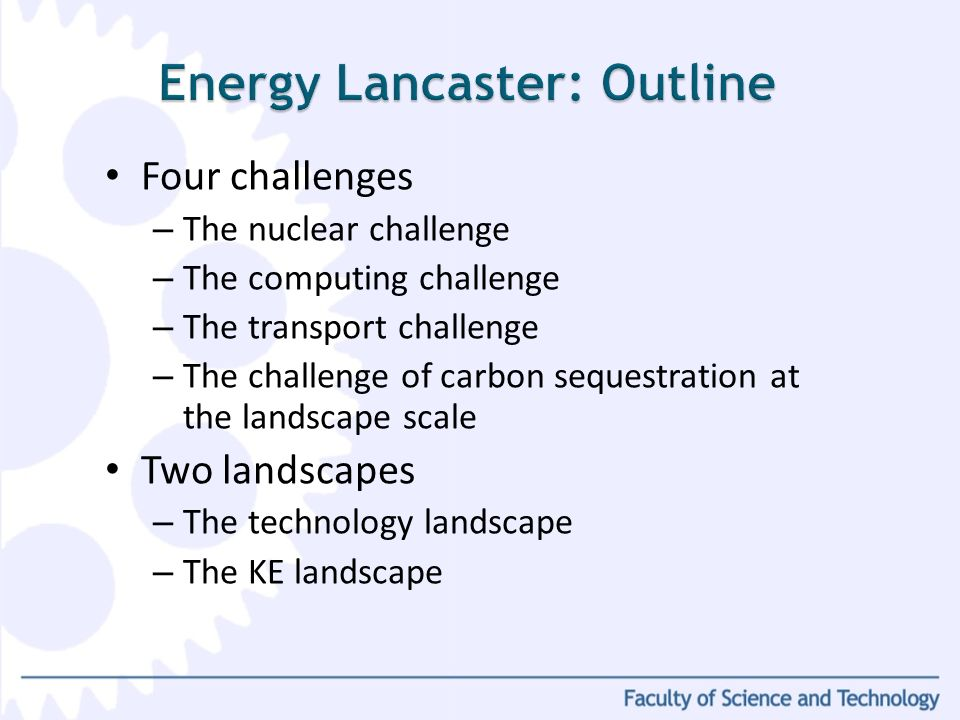 Four challenges – The nuclear challenge – The computing challenge – The transport challenge – The challenge of carbon sequestration at the landscape scale Two landscapes – The technology landscape – The KE landscape