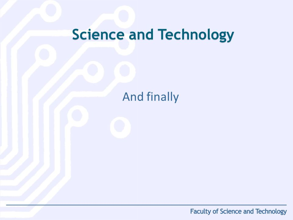And finally Science and Technology