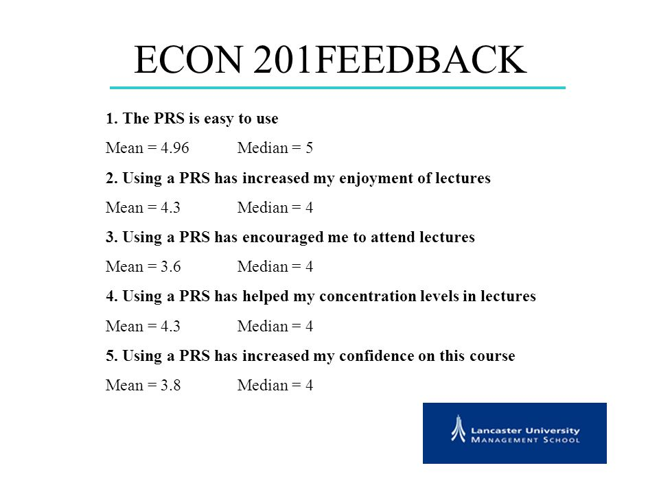 ECON 201FEEDBACK 1. The PRS is easy to use Mean = 4.96Median = 5 2.
