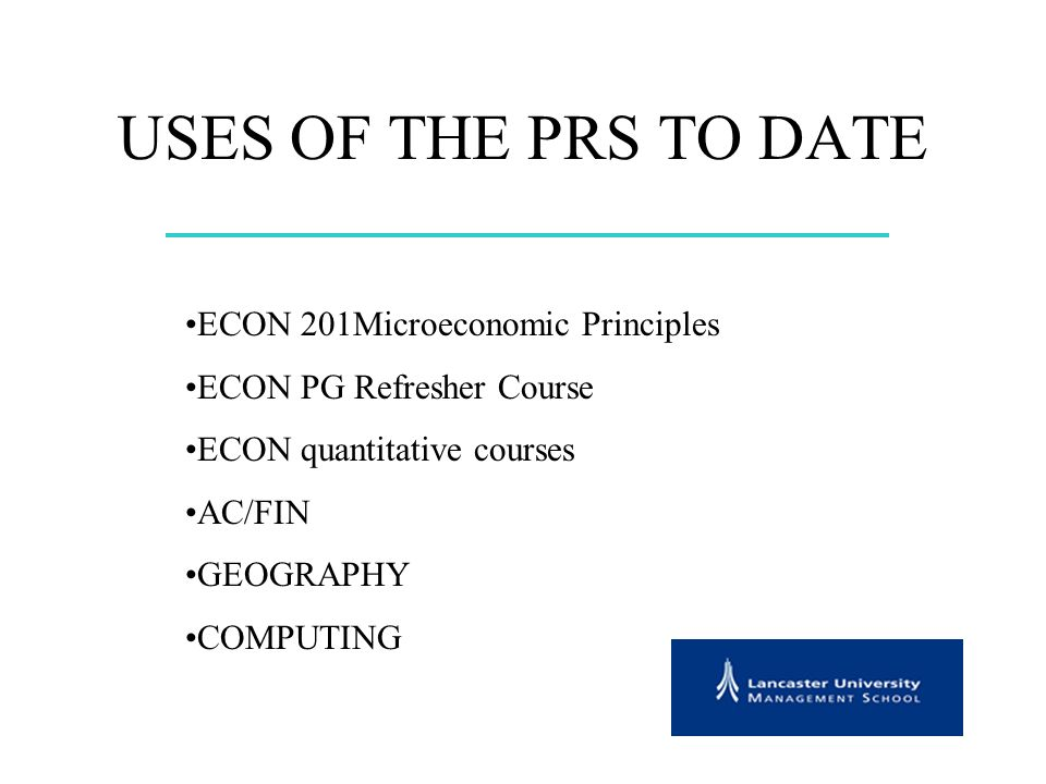 USES OF THE PRS TO DATE ECON 201Microeconomic Principles ECON PG Refresher Course ECON quantitative courses AC/FIN GEOGRAPHY COMPUTING