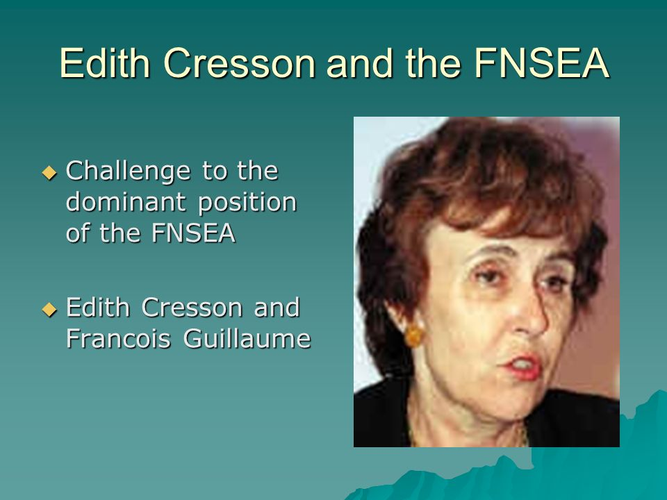 Edith Cresson and the FNSEA Challenge to the dominant position of the FNSEA Challenge to the dominant position of the FNSEA Edith Cresson and Francois