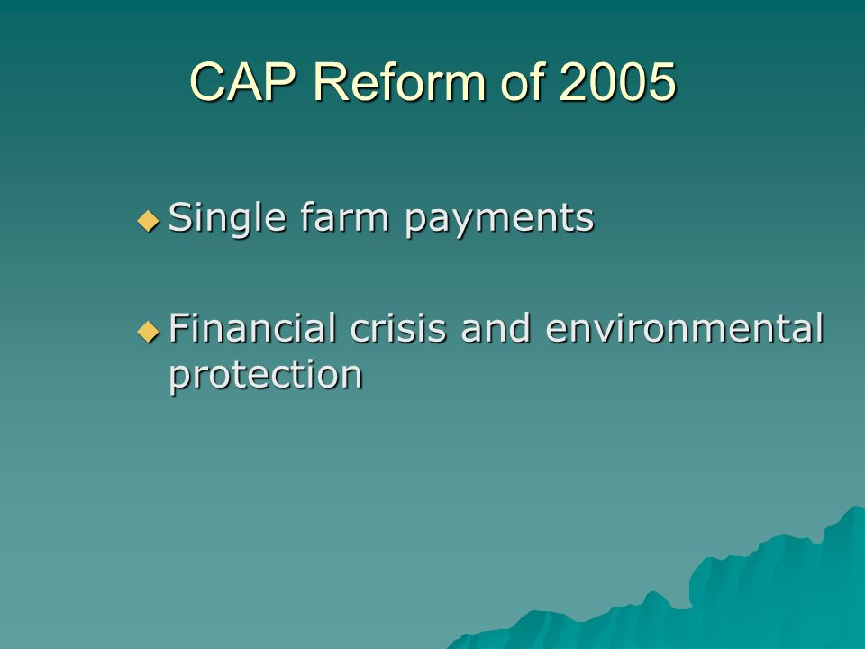 CAP Reform of 2005 Single farm payments Single farm payments Financial crisis and environmental protection Financial crisis and environmental protecti