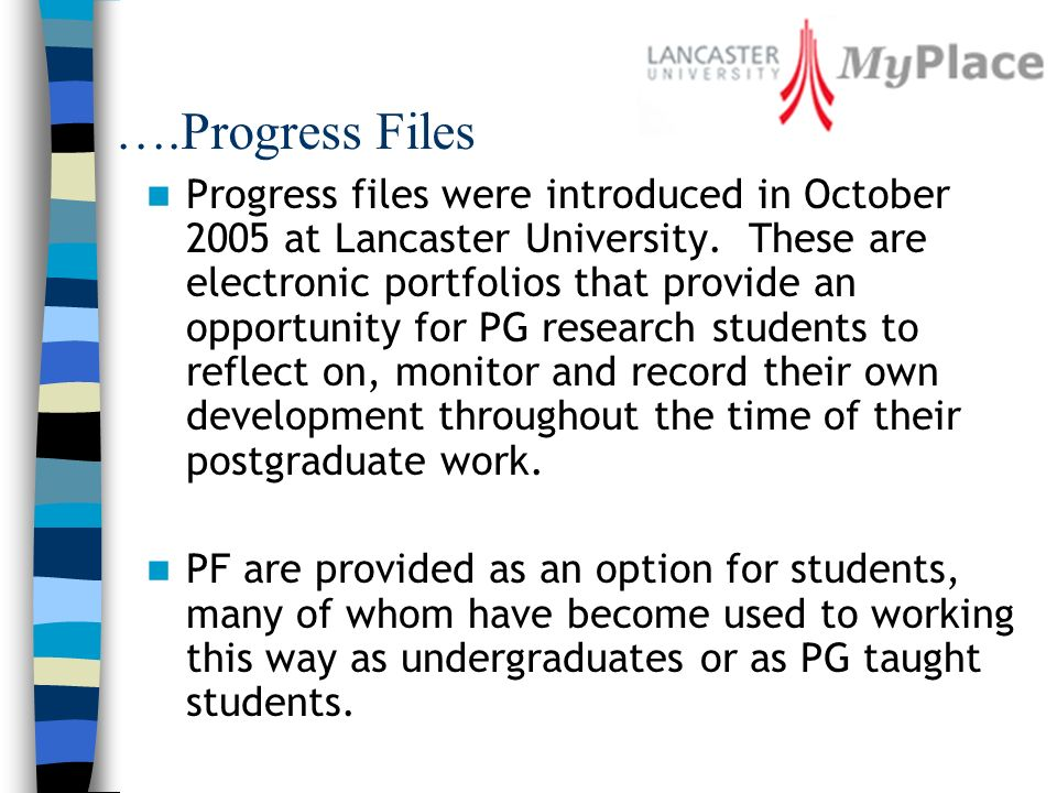 ….Progress Files Progress files were introduced in October 2005 at Lancaster University.