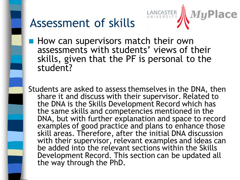 Assessment of skills How can supervisors match their own assessments with students views of their skills, given that the PF is personal to the student.