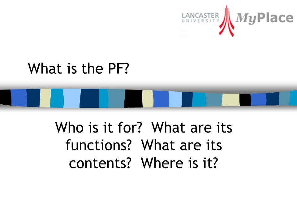 What is the PF? Who is it for? What are its functions? What are its contents? Where is it?