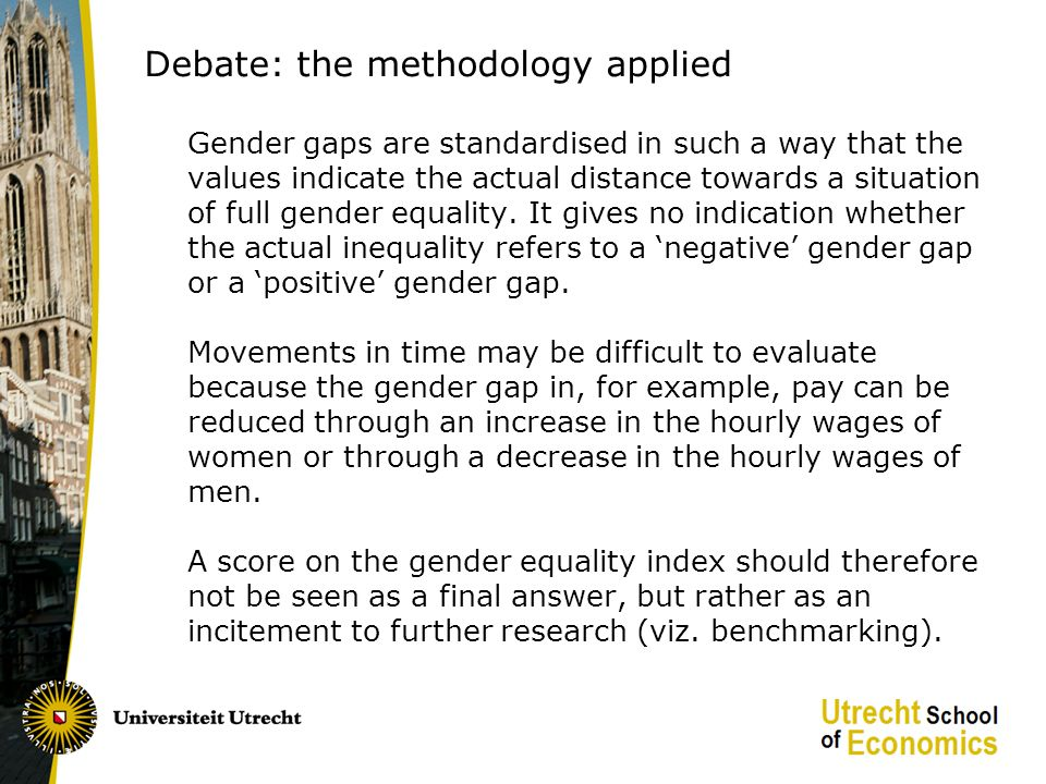 Debate: the methodology applied Gender gaps are standardised in such a way that the values indicate the actual distance towards a situation of full gender equality.
