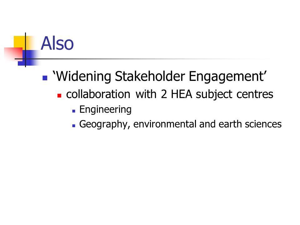 Also Widening Stakeholder Engagement collaboration with 2 HEA subject centres Engineering Geography, environmental and earth sciences