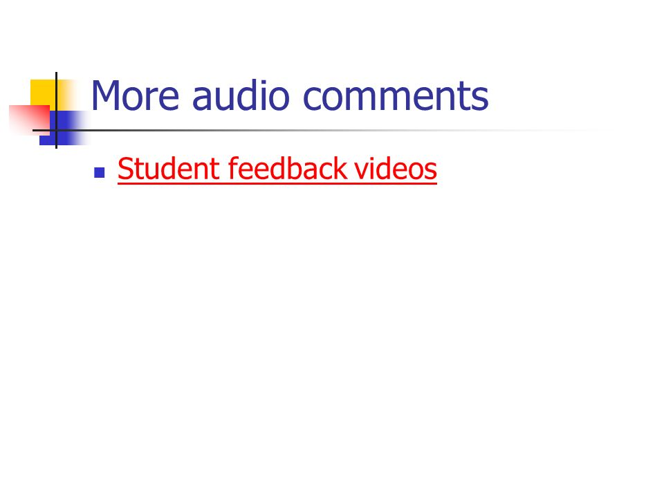 More audio comments Student feedback videos