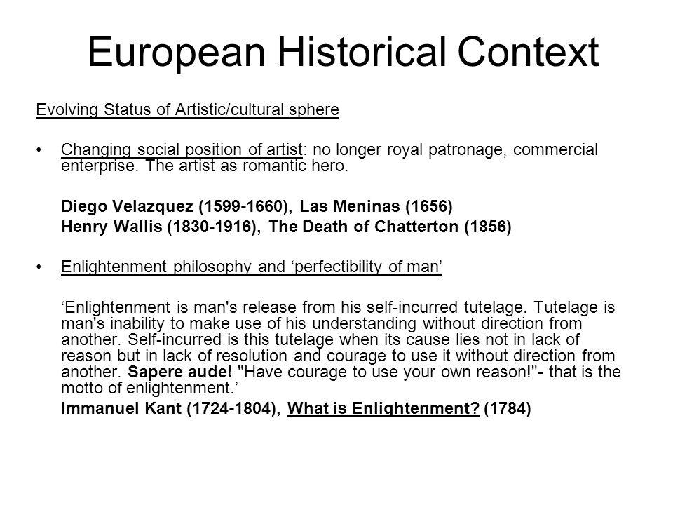 European Historical Context Evolving Status of Artistic/cultural sphere Changing social position of artist: no longer royal patronage, commercial enterprise.