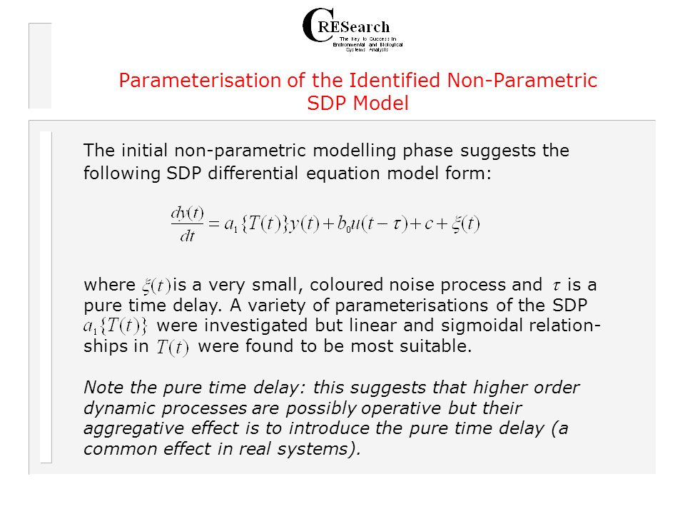 Parameterisation of the Identified Non-Parametric SDP Model The initial non-parametric modelling phase suggests the following SDP differential equation model form: where is a very small, coloured noise process and is a pure time delay.