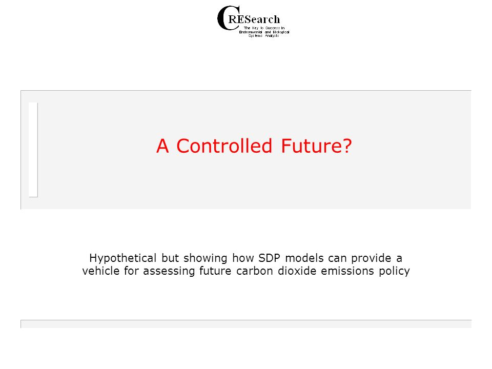 A Controlled Future? Hypothetical but showing how SDP models can provide a vehicle for assessing future carbon dioxide emissions policy