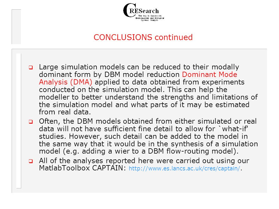 Large simulation models can be reduced to their modally dominant form by DBM model reduction Dominant Mode Analysis (DMA) applied to data obtained from experiments conducted on the simulation model.