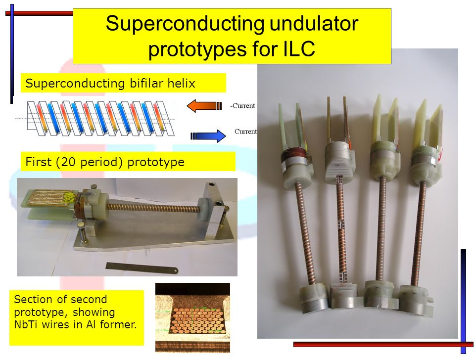 Superconducting bifilar helix First (20 period) prototype Superconducting undulator prototypes for ILC Section of second prototype, showing NbTi wires