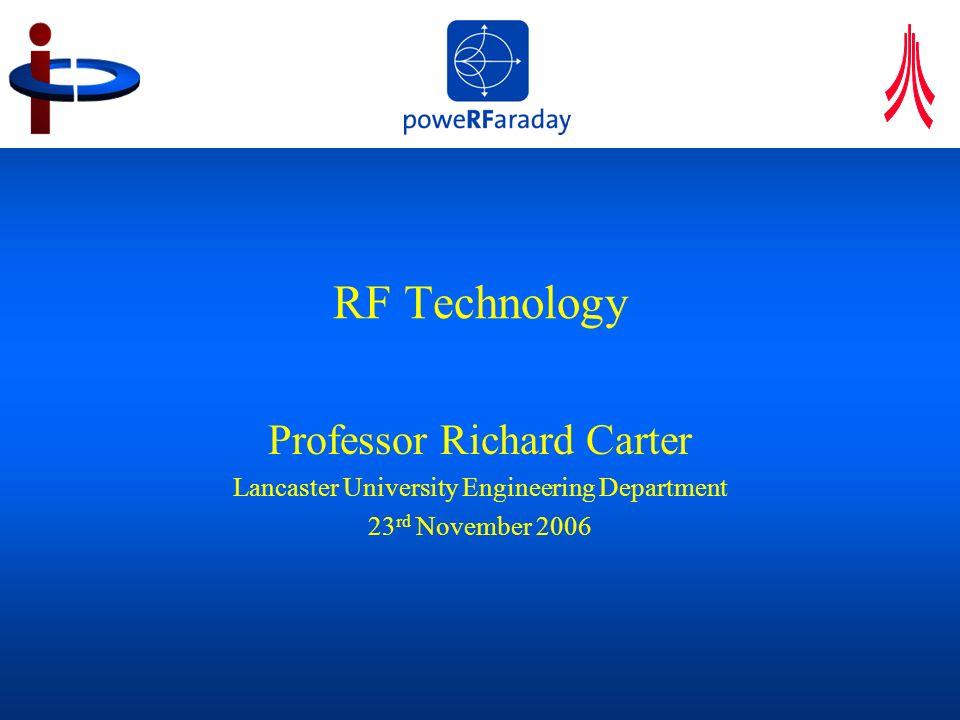 RF Technology Professor Richard Carter Lancaster University Engineering Department 23 rd November 2006