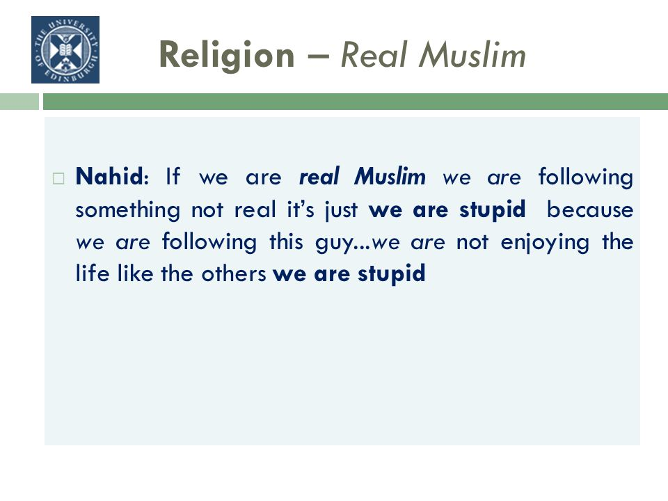 Religion – Real Muslim Nahid: If we are real Muslim we are following something not real its just we are stupid because we are following this guy...we are not enjoying the life like the others we are stupid