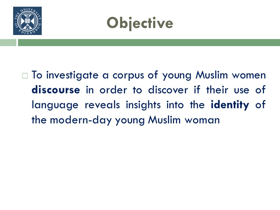 Objective To investigate a corpus of young Muslim women discourse in order to discover if their use of language reveals insights into the identity of the modern-day young Muslim woman