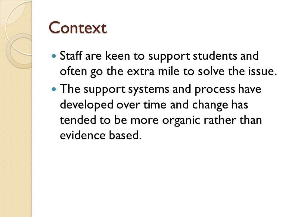 Context This has tended to deliver in general a more reactive and provider focussed approach to service delivery rather than a more proactive and student/user focussed service delivery.