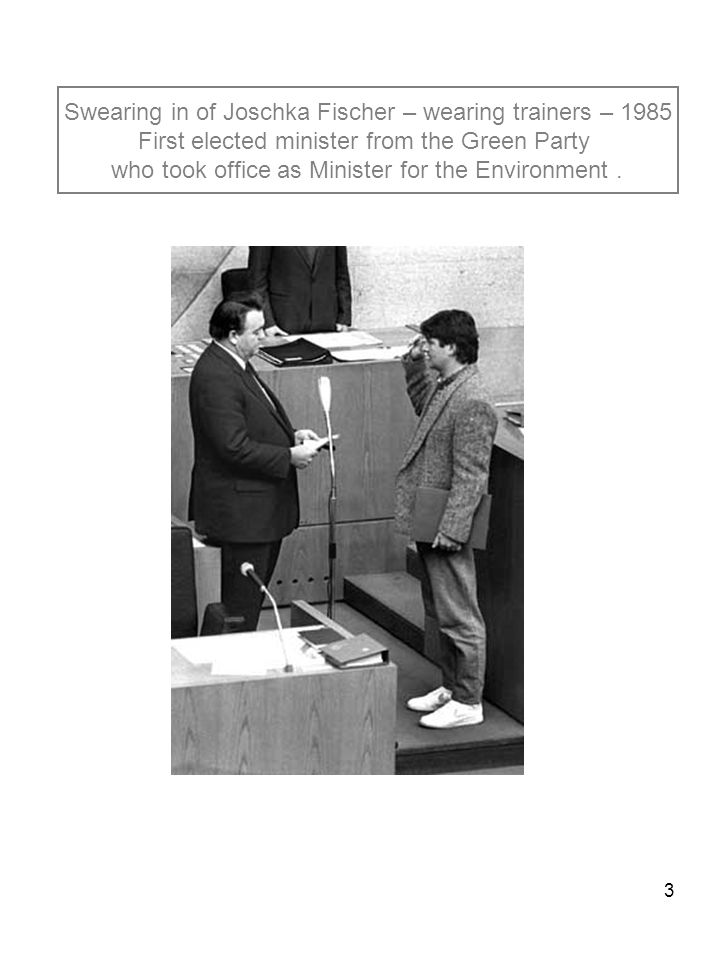 3 Swearing in of Joschka Fischer – wearing trainers – 1985 First elected minister from the Green Party who took office as Minister for the Environment.