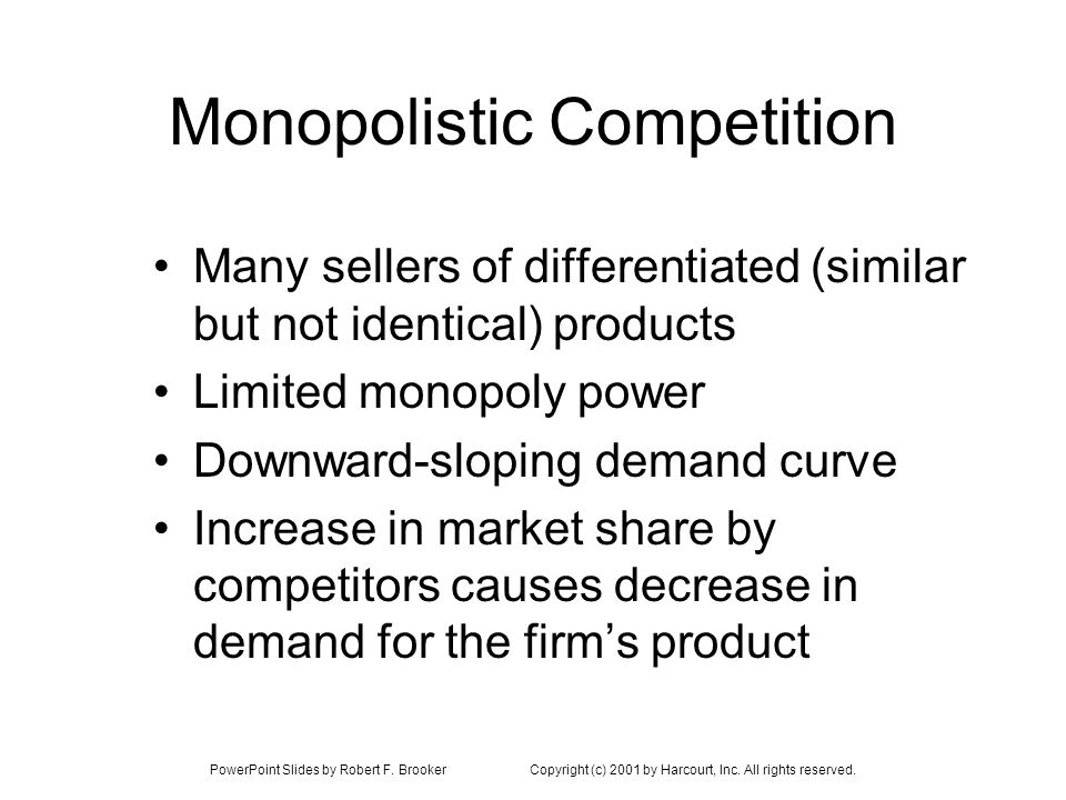 PowerPoint Slides by Robert F. BrookerCopyright (c) 2001 by Harcourt, Inc. All rights reserved. Monopolistic Competition Many sellers of differentiate