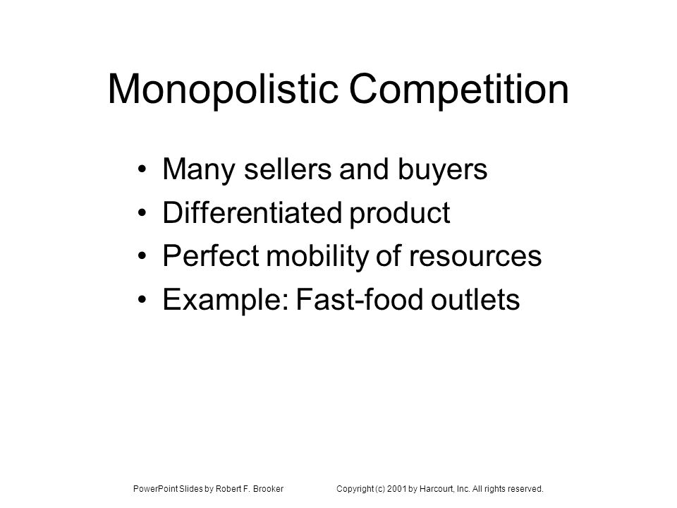 PowerPoint Slides by Robert F. BrookerCopyright (c) 2001 by Harcourt, Inc. All rights reserved. Monopolistic Competition Many sellers and buyers Diffe