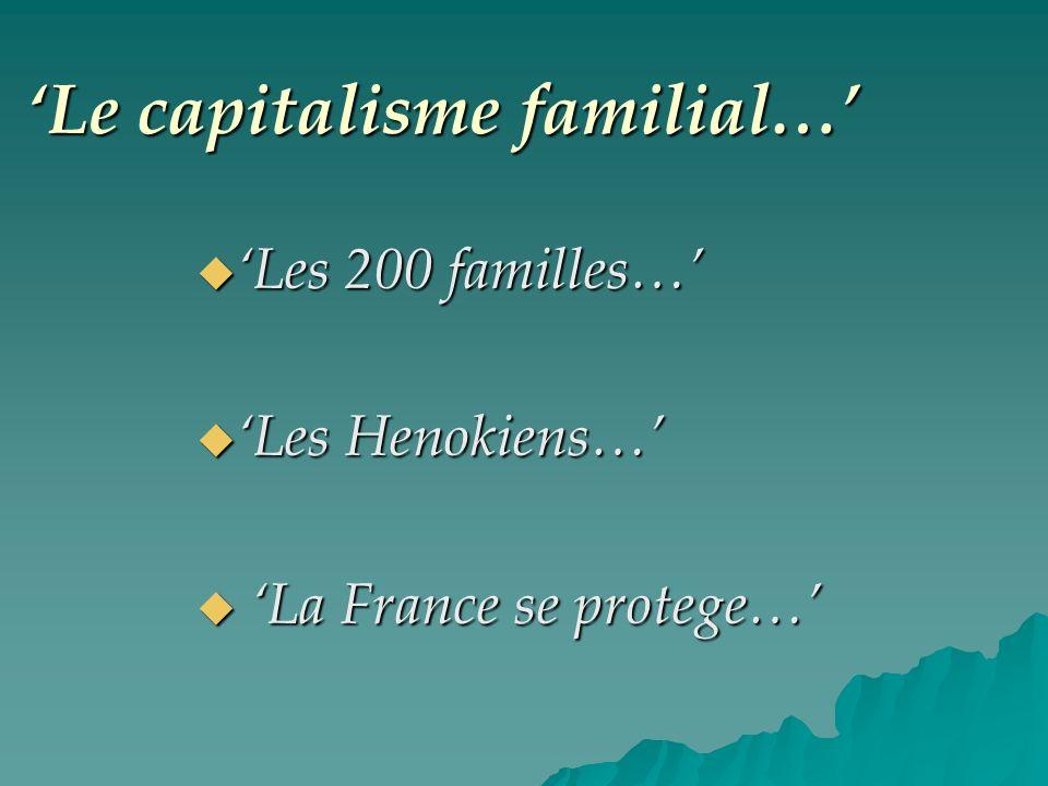 Le capitalisme familial… Les 200 familles… Les 200 familles… Les Henokiens… Les Henokiens… La France se protege… La France se protege…