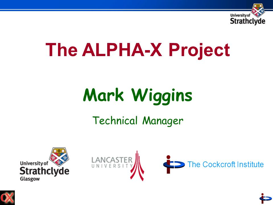The ALPHA-X Project Mark Wiggins Technical Manager The Cockcroft Institute